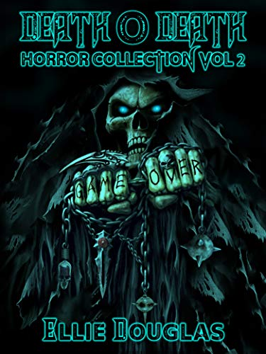 Death O Death Horror Collection Vol 2 by [Douglas, Ellie]