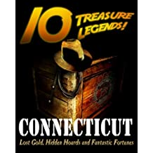 10 Treasure Legends! Connecticut: Lost Gold, Hidden Hoards and Fantastic Fortunes