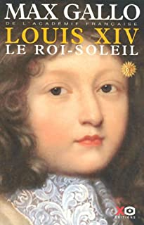 Louis XIV : [1] : Le roi-soleil, Gallo, Max