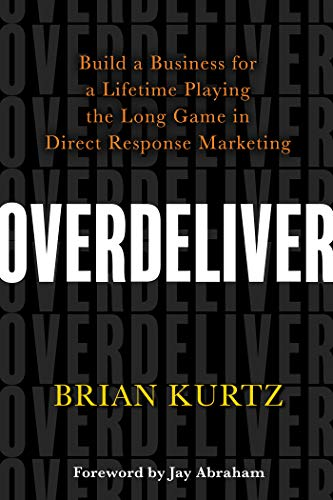 Book cover from Overdeliver: Build a Business for a Lifetime Playing the Long Game in Direct Response Marketing by Brian Kurtz