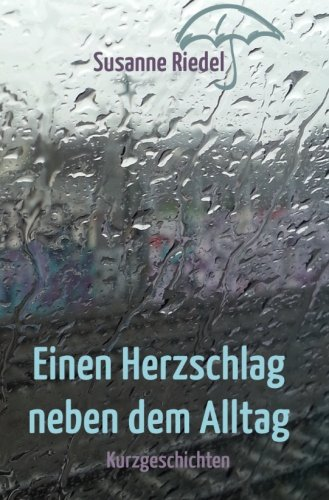 Einen Herzschlag neben dem Alltag (German Edition)