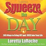 Squeeze the Day, Loretta LaRoche, 140190890X