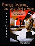 Planning, Designing and Decorating a Room; Step by Step, Charlotte Finn, 0131116142