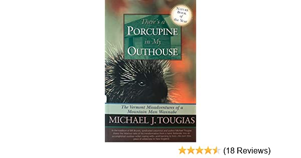 Theres A Porcupine In My Outhouse The Vermont Misadventures Of A  Theres A Porcupine In My Outhouse The Vermont Misadventures Of A Mountain  Man Wannabe Michael Tougias  Amazoncom Books Sample Thesis Essay also High School Entrance Essay Samples  Custom Writings Scam