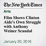 Film Shows Clinton Aide's Own Struggle with Anthony Weiner Scandal | Amy Chozick,Brooks Barnes