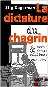 La Dictature du chagrin et autres écrits politiques par Dagerman