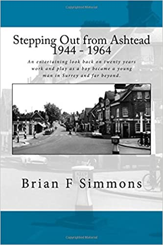 Book Stepping Out from Ashtead1944 - 1964: An entertaining look back on twenty years work and play as a boy became a young man in Surrey and far beyond
