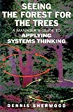 Seeing the Forest for the Trees: A Manager's Guide to Applying Systems Thinking