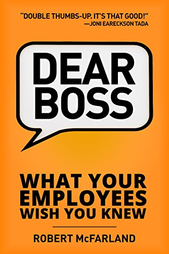 Dear Boss: What Your Employees Wish You Knew by Robert McFarland ebook deal