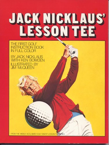jack nicklaus lesson tee the first golf instruction book in full color jack niclaus 9780671242176 amazoncom books
