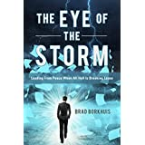 The Eye of the Storm: Leading From Peace When All Hell Is Breaking Loose