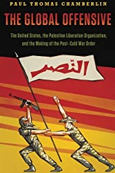 The Global Offensive: The United States, the Palestine Liberation Organization, and the Making of the Post-Cold War Order (Oxford Studies in International History)
