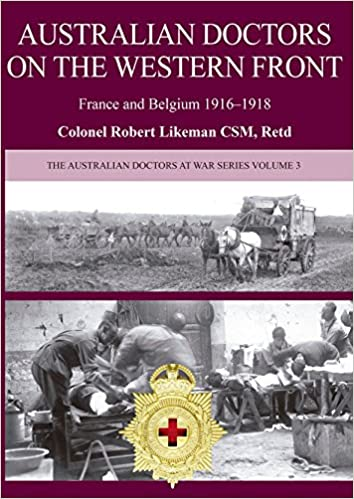 Australian Doctors on the Western Front: France and Belgium 1916-1918 (Australian Doctors at War)
