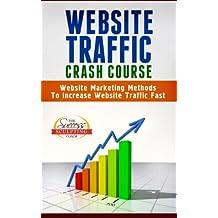Website Traffic Crash Course - Website Marketing Methods To Increase Website Traffic Fast