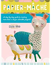 Papier Mache: A step-by-step guide to creating more than a dozen adorable projects!
