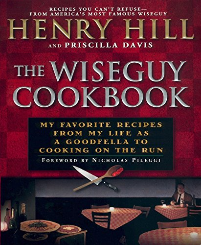 The Wise Guy Cookbook: My Favorite Recipes From My Life as a Goodfella to Cooking on the Run by Henry Hill, Priscilla Davis