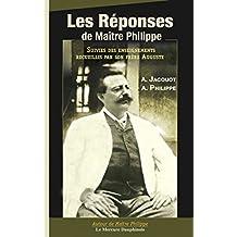 Les réponses de Maître Philippe: Suivies des Enseignements recueillis par son frère Auguste (Autour de Maître Philippe de Lyon) (French Edition)