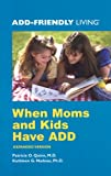 When Moms and Kids Have ADD, Patricia O. Quinn and Kathleen G. Nadeau, 0971460914