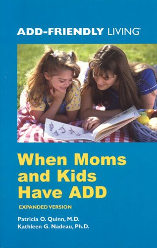 When Moms and Kids Have ADD (ADD-Friendly Living)