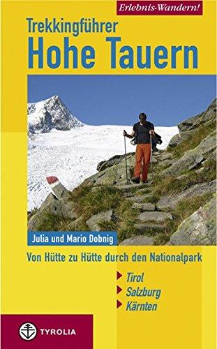 Erlebnis Wandern! Trekking Hohe Tauern: Von Hütte zu Hütte durch den Nationalpark. Kärnten - Salzburg - Tirol Taschenbuch – 1. Mai 2007 Julia Dobnig Mario Dobnig Tyrolia 3702228144
