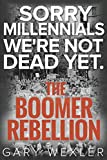 Sorry Millennials, We're Not Dead Yet --The Boomer Rebellion