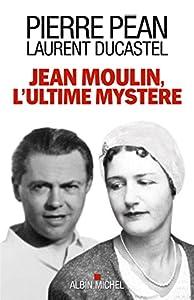 vignette de 'Jean Moulin, l'ultime mystère (Pierre Péan)'