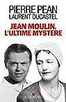 Jean Moulin, l'ultime mystère par Péan