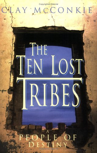 The Ten Lost Tribes: A People of Destiny: An Account of Assyrian Conquest and Israelite Captivity