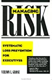 Managing Risk : Systematic Loss Prevention for Executives: Systems Approach to Managing Risk, Grose, Vernon L., 0135511100