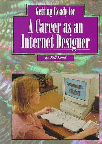 Getting Ready for a Career as an Internet Designer (Getting Ready for Careers)