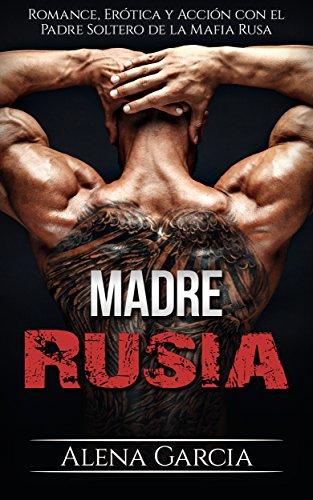 Madre Rusia: Romance, Erótica y Acción con el Padre Soltero de la Mafia Rusa (Novela Romántica y Erótica) (Spanish Edition)