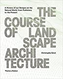 The course of landscape architecture : A History of our Designs on the Natural World, from Prehistory to the Present