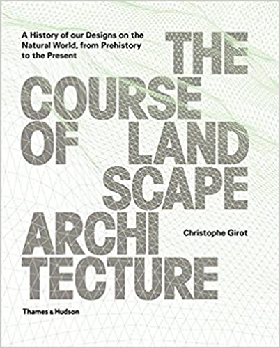 Amazon.com: The Course Of Landscape Architecture: A History Of Our Designs  On The Natural World, From Prehistory To The Present (9780500342978):  Christophe ...