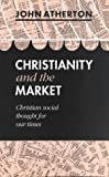 Christianity and the Market, John Atherton, 0281046034