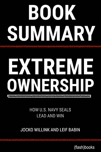 Summary of Extreme Ownership: How U.S. Navy SEALS Lead And Win by Jocko Willink and Leif Babin