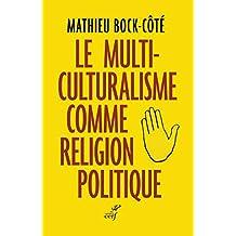 Le multiculturalisme comme religion politique (French Edition)