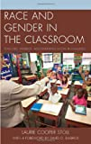 Race and Gender in the Classroom : Teachers, Privilege, and Enduring Social Inequalities, Stoll, Laurie Cooper, 0739176420