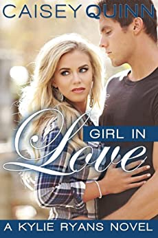 Girl in Love (Kylie Ryans Book 3) by [Quinn, Caisey]