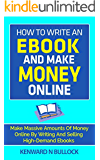 How To Write An Ebook And Make Money Online: Make Massive Amounts Of Money Online By Writing And Selling High-Demand Ebooks