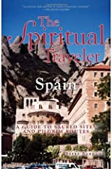 The Spiritual Traveler Spain: A Guide to Sacred Sites and Pilgrim Routes Paperback