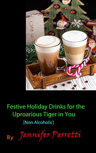 Festive Holiday Drinks for The Uproarious Tiger in You: