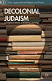Decolonial Judaism: Triumphal Failures of Barbaric Thinking (New Approaches to Religion and Power)