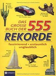 Das große Buch der 555 Rekorde: Faszinierend, erstaunlich, unglaublich