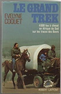 Le grand trek : 4000 kilomètres en Afrique du Sud sur les traces des Boers, Coquet, Evelyne