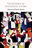 The Science of Successful Living by Raymond Charles Barker (2014-02-19)