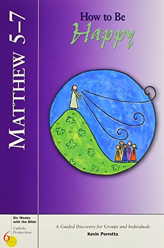 Matthew 5-7: How to Be Happy (Six Weeks with the Bible) ()