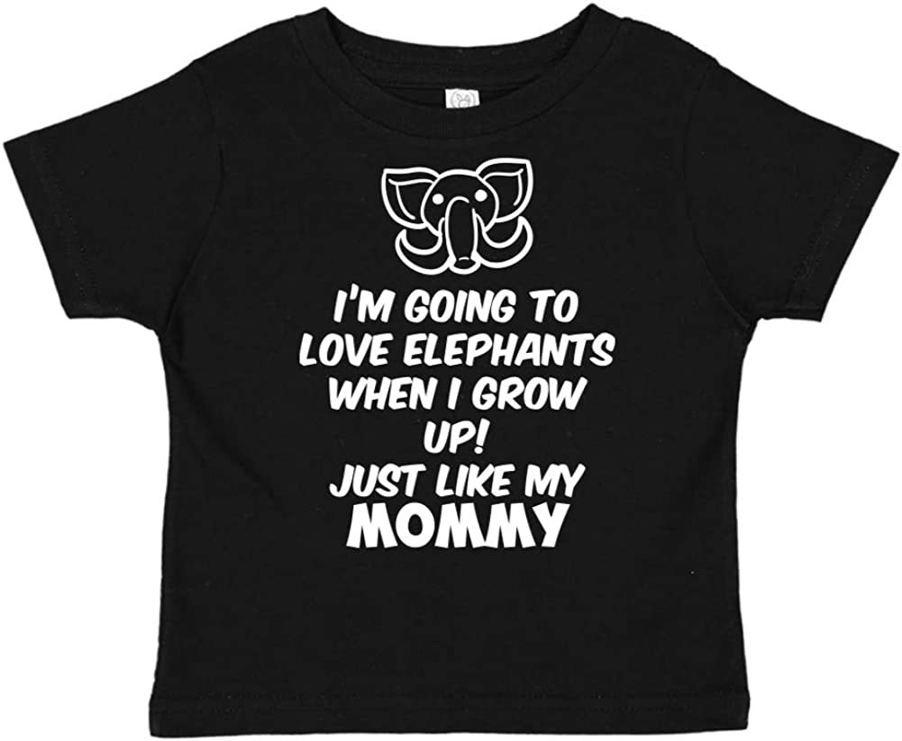 Just Like My Mommy Im Going to Love Elephants When I Grow Up Toddler//Kids Short Sleeve T-Shirt