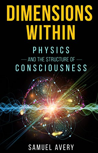 Dimensions Within Physics And The Structure Of Consciousness