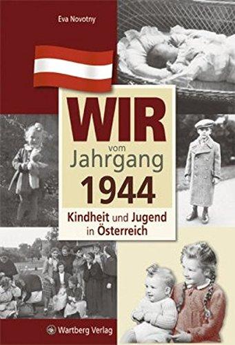 Wir vom Jahrgang 1944 - Kindheit und Jugend in Österreich (Jahrgangsbände Österreich)