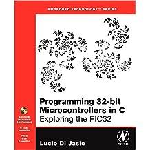 Programming 32-bit Microcontrollers in C: Exploring the PIC32